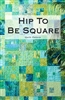Hip To Be Square Quilt Pattern