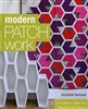 Modern Patch Work: 12 Quilts to Take you Beyond the Basics