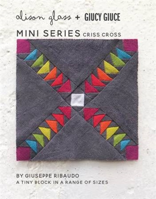 Mini Series Criss Cross Quilt Pattern by Allison Glass