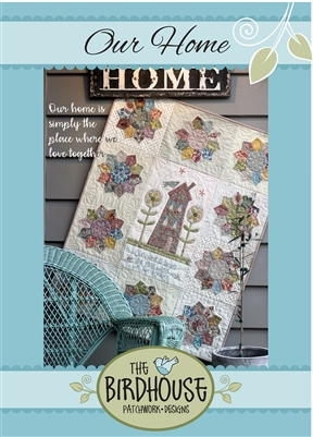 Our Home Quilt Pattern by Birdhouse Patchwork Designs