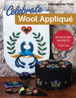 Celebrate Wool Applique by Deborah Gale Tirico/ C & T