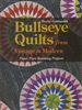 Bullseye Quilts from Vintage to Modern by Becky Goldsmith