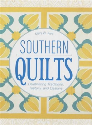 Southern Quilts Celebrating Traditions History and Designs