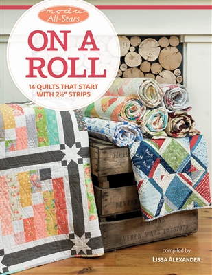 "Moda All-Stars - On a Roll: 14 Quilts That Start with 2 1/2"" Strips"